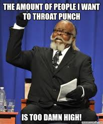 Throat Punch Meme - amount of people i want to throat punch