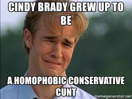Homophobic Meme - cindy brady grew up to be a homophobic conservative cunt dawson