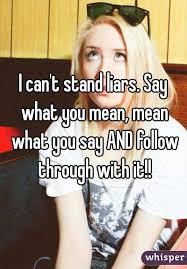 Say What You Meme - can t stand liars say what you mean mean what you say and follow