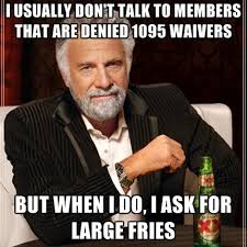 Denied Meme - i usually don t talk to members that are denied 1095 waivers but