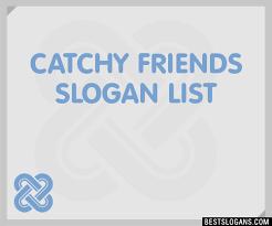 30 catchy friends slogans list taglines phrases names 2017