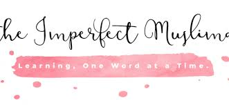 blogger muslimah the imperfect muslimah april 2018 featured blogger muslimah bloggers
