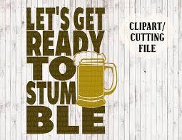 beer glass svg let u0027s get ready to stumble svg beer svg draft svg craft