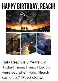 Halo Reach Memes - happy birthday reach hal r e a c h halo reach is 6 years old