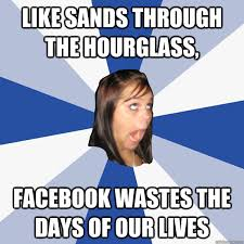 Days Of Our Lives Meme - like sands through the hourglass facebook wastes the days of our