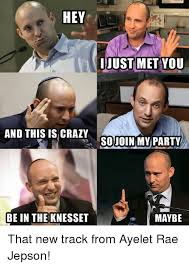 You So Crazy Meme - hey and this is crazy be in the knesset i just met you so join my