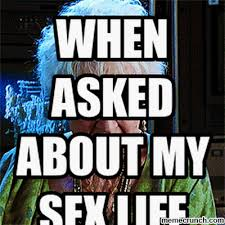 Sex Life Meme - asked about my sex life