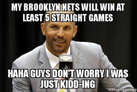 I Will Win Meme - my brooklyn nets will win at least 5 straight games haha guys don t