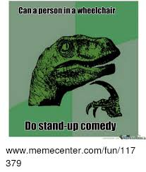 Meme Center Sign Up - can a person ina wheelchair do stand up comedy memecentercom