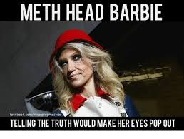 Meth Meme - meth head barbie facebookcomvocalprogressives telling the truth