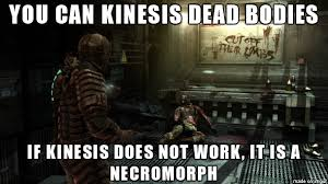Dead Space Meme - a piece of advice for people playing dead space 1 and 2 too bad the