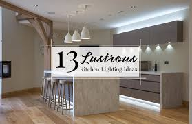 cool kitchen lighting ideas 13 lustrous kitchen lighting ideas to illuminate your home