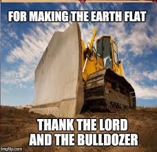 Bulldozer Meme - image tagged in flat earth imgflip