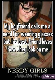 Nerd Glasses Meme - boyfriend calls me a nerd for wearing glasses but his best friend