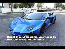 lamborghini aventador for sale in california bright blue lamborghini aventador sv hits the market in