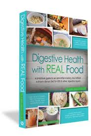 digestive health with real food a practical guide to an anti