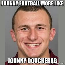 Johnny Football Meme - johnny football more like johnny douchebag johnny manziel meme