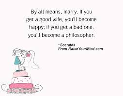 wedding quotes philosophers by all means if you get a you ll become happy