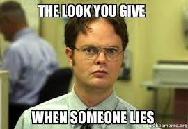 Lies Memes - the look you give when someone lies schrute facts dwight schrute