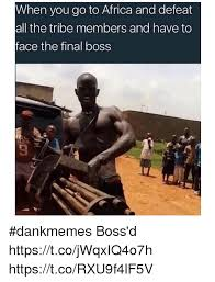 African Memes - when you go to africa and defeat all the tribe members and have to