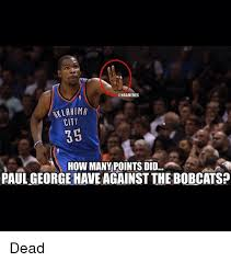 Paul George Memes - mla homa city 35 how many points did paul george have against the