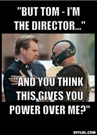 Internet Meme Generator - image bane meme generator but tom i m the director and you think