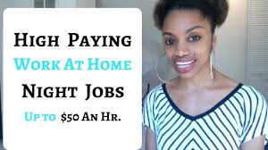 Which Work From Home Jobs High Paying Work At Home Night Jobs Up To 50 An Hr Or More