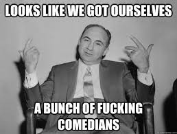Black Comedian Meme - looks like we got ourselves a bunch of fucking comedians misc