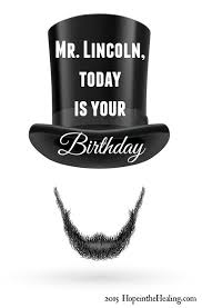 mr lincoln today is your birthday in the healing with