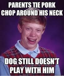 Pork Chop Meme - parents tie pork chop around his neck dog still doesn t play with