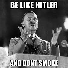 Hitler Meme Generator - be like hitler and dont smoke ngey hitler meme generator