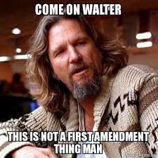 Walter Big Lebowski Meme - come on walter this is not a first amendment thing man big