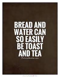 bread and water can so easily be toast and tea picture quotes