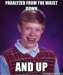 Bad Luck Brian Meme Maker - paralyzed from the waist down and up bad luck brian meme generator