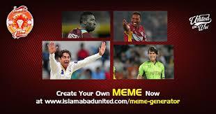 Create Your Own Meme Generator - islamabad united on twitter log on to https t co fetse5ocjt