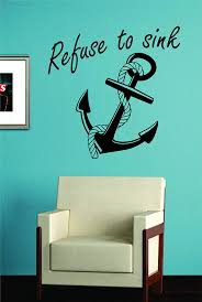 amazon com refuse to sink anchor with rope quote design decal amazon com refuse to sink anchor with rope quote design decal sticker wall vinyl art girl boy teen baby home kitchen