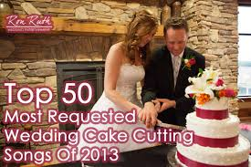 wedding cake cutting songs top 50 most requested wedding cake cutting songs of 2013