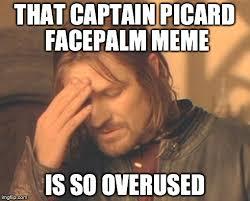 Capt Picard Meme - that captain picard facepalm meme imgflip