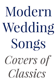 songs played at weddings 15 modern wedding songs covers of classics