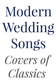 wedding songs 15 modern wedding songs covers of classics