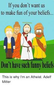 Funny Atheist Memes - if you don t want us to make fun of your beliefs don t have such