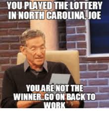 North Carolina Meme - you played the lottery in north carolina joe you are not the winner