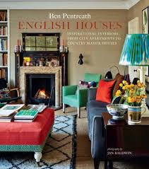 Interior Design Writer English Houses Book By Ben Pentreath Official Publisher Page
