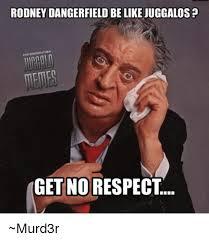 Rodney Dangerfield Memes - rodney dangerfield be like juggalos get no respect murd3r be like