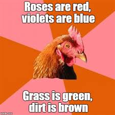 Roses Are Red Violets Are Blue Meme - roses are red violets are blue grass is green dirt is brown
