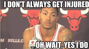 Derrick Rose Injury Meme - i don t always get injured oh wait yes i do derrick rose