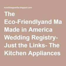 wedding registry tools the eco friendly made in america wedding registry the kitchen