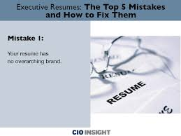 Best Cio Resume by Executive Resumes The Top 5 Mistakes And How To Fix Them Careers