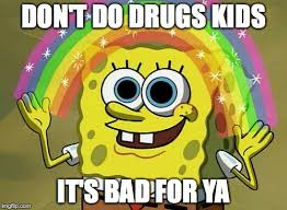 Drugs Are Bad Meme - imagination spongebob meme imgflip