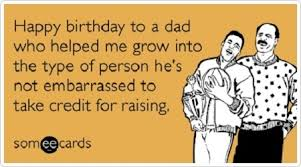 Happy Birthday Dad Meme - happy birthday dad funny birthday e card